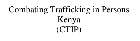 Combating Trafficking in Persons Kenya (CTIP)